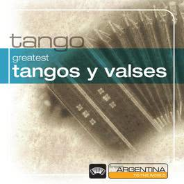 Greatest Tangos Y Valses From Argentina To The World 2006 Various Artists