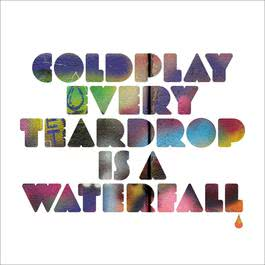 Every Teardrop Is A Waterfall 2011 Coldplay