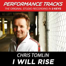 I Will Rise (Performance Tracks) - EP 2009 Chris Tomlin