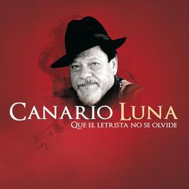Que El Letrista No Se Olvide - Antología 2010 Canario Luna