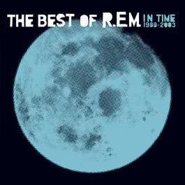 In Time: The Best Of R.E.M., 1988-2003 2003 R.E.M.