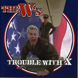 Trouble With X 1999 The W's