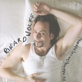 Du Får Mig 2004 Rikard Wolff
