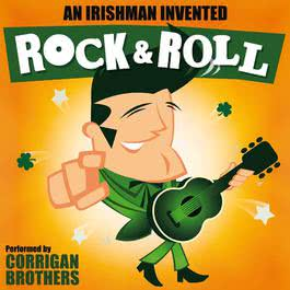 An Irishman Invented Rock and Roll 2009 Corrigan Brothers