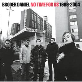 No Time For Us 1989-2004 2007 Broder Daniel