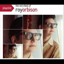 Playlist: The Very Best Of Roy Orbison 2009 Roy Orbison
