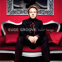 Livin' Large 2004 Euge Groove