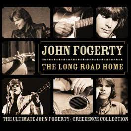 The Long Road Home - The Ultimate John Fogerty - Creedance Collection 2005 John Fogerty
