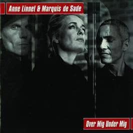 Over Mig Under Mig 2002 Anne Linnet; Marquis de Sade
