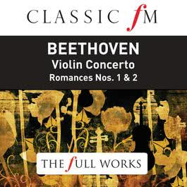 Beethoven: Violin Concerto (Classic FM: The Full Works) 2014 Various Artists