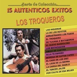 Serie De Coleccion: 15 Autenticos Exitos 2011 Los Troqueros