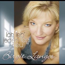 Ich leb' jeden Tag neu 2012 Birgit Langer
