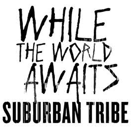 While The World Awaits 2006 Suburban Tribe
