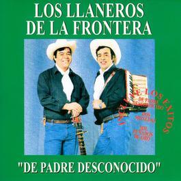 De Padre Desconocido 2013 Los Llaneros De La Frontera