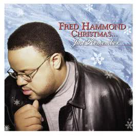 Fred Hammond Christmas... Just Remember 2001 Fred Hammond