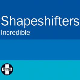 Incredible 2010 The Shapeshifters