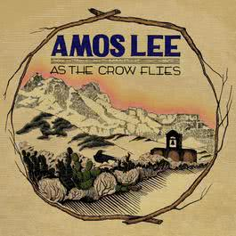 As The Crow Flies 2012 Amos Lee