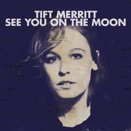 See You On The Moon 2010 Tift Merritt