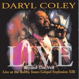 Beyond The Veil: Live At Bobby Jones Gospel Explosion XIII 1996 Daryl Coley