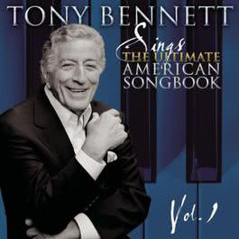Sings The Ultimate American Songbook, Vol. 1 2010 Tony Bennett