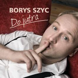 Do Jutra [Radio Edit] 2008 Borys Szyc
