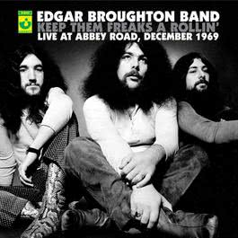 Keep Them Freaks A Rollin' - Live At Abbey Road 2005 Edgar Broughton Band