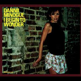 I Begin to Wonder (Krystal K Vocal Mix) 2003 Dannii Minogue