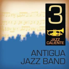 Jazz Caliente: Antigua Jazz Band 3 2011 Antigua jazz Band