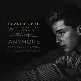We Don't Talk Anymore (feat. Selena Gomez) [Mr. Collipark Remix] 2016 Charlie Puth; Selena Gomez