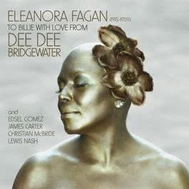 Eleanora Fagan (1915-1959): To Billie With Love From Dee Dee 2010 Dee Dee Bridgewater