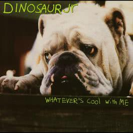 Whatever's Cool With Me 1991 Dinosaur Jr.