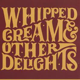 And Other Delights 1993 Whipped Cream