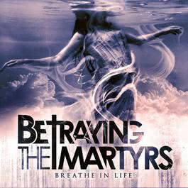 Breathe In Life 2011 Betraying The Martyrs