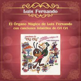 El Organo Mágico de Luis Fernando con Canciones Infantiles de Cri Cri 2012 Luis Fernando