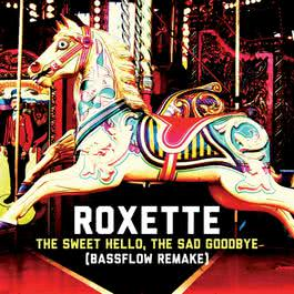 The Sweet Hello, The Sad Goodbye (Bassflow Remake) 2012 Roxette