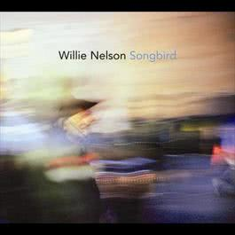 Songbird 2006 Willie Nelson