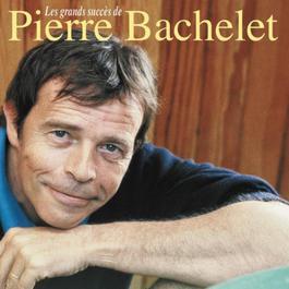 Les plus grands succès de Pierre Bachelet 2006 Pierre Bachelet