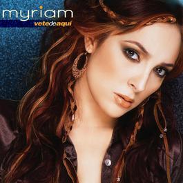 Vete De Aqui 2005 Myriam
