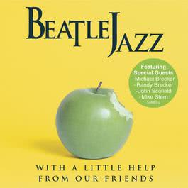 Beatle Jazz: With A Little Help From Our Friends 2007 Beatle Jazz