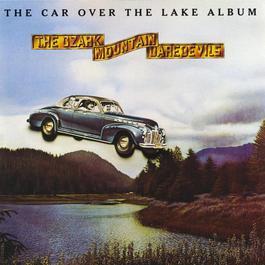 The Car Over The Lake Album 2012 The Ozark Mountain Daredevils
