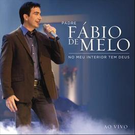 No meu interior tem Deus (Ao Vivo) 2012 Padre Fábio de Melo