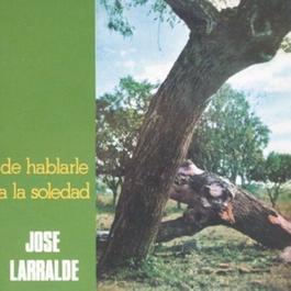 Herencia: De Hablarle A La Soledad 2010 Jose Larralde