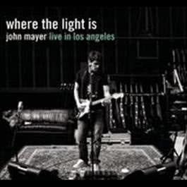 Where the Light Is: John Mayer Live In Los Angeles 2008 John Mayer