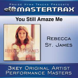 You Still Amaze Me [Performance Tracks] 2011 Rebecca St. James