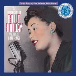 The Quintessential Billie Holiday       Volume 9(1940 - 1942) 1993 Billie Holiday