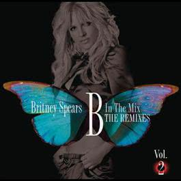 B In The Mix, The Remixes Vol 2 2011 Britney Spears