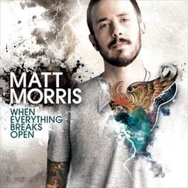 When Everything Breaks Open 2010 Matt Morris