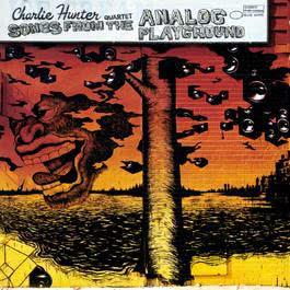 Songs From The Analog Playground 2001 Charlie Hunter