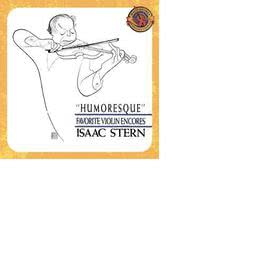 Humoresque - Favorite Violin Encores [Expanded Edition] 2004 Isaac Stern
