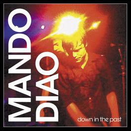 Down In The Past [Moonbootica Remix] (Moonbootica Remix) 2006 Mando Diao
